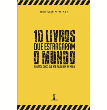 10 livros que estragaram o mundo (Ebook)