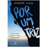 Por Um Triz - André Ilha
