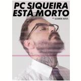 PC Siqueira Está Morto - Alexandre Matias