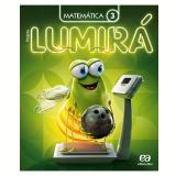 Lumirá - Matemática 3º Ano - Ensino Fundamental I - Editora Ática