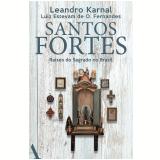 Santos Fortes - Raízes do Sagrado no Brasil - Leandro Karnal, Luiz Estevam de O. Fernandes