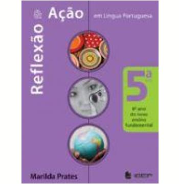 Reflexão e Ação Língua Portuguesa 5ª Série 6º Ano