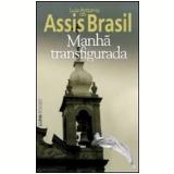 Manha Transfigurada - Luiz Antonio de Assis Brasil