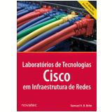 Laboratórios De Tecnologias Cisco Em Infraestrutura De Redes – 2 Edição - Samuel Henrique Bucke Brito
