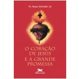 O Coração de Jesus e a Grande Promessa - Roque Schneider