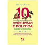 10 Coisas Que Descobri Sobre Corrupção e Política Quando Fui Candidata - Miriam Morais