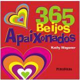365 Beijos Apaixonados - Kathy Wagober