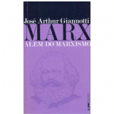 Marx: Além do Marxismo - José Arthur Giannotti