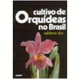 Cultivo de Orquídeas no Brasil - Waldemar Silva