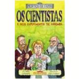Os Cientistas e Seus Experimentos de Arromba - Mike Goldsmith