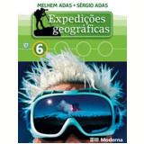 Expediçoes Geograficas - 6º Ano - Ensino Fundamental Ii - 6º Ano - Sergio Adas Melhem Adas