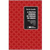 A pol�tica criminal de drogas no brasil - estudo criminol�gico e dogm�tico da lei 11.343/06 (Ebook) - Salo de Carvalho