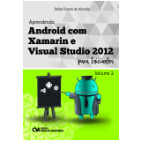 Aprendendo Android Com Xamarin E Visual Studio 2012 Para Iniciantes (vol. 2) - Rafael Soares de Almeida
