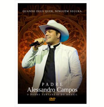 Padre Alessandro Campos - Quando Deus Quer, Ninguém Segura (DVD)