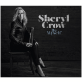 Sheryl Crow - Be My Self (CD) - Sheryl Crow