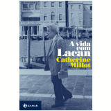 A Vida com Lacan - Catherine Millot