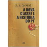 A Nova Classe e a História do PT - J.h. Dacanal