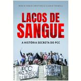 Laços de Sangue - A História Secreta do PCC - Claudio Tognolli, Marcio Sergio Christino