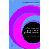 Sobre o Que Nos Perguntam os Grandes Filósofos (Vol. 1) - Leszek Kolakowski