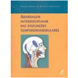 Abordagem Interdisciplinar das Disfunções Temporomandibulares - Daniela Aparecida Biasotto-Gonzalez