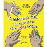 A História da Mão que Queria ter uma Letra Bonita - Renata Pettengill