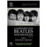 A Sabedoria dos Beatles nos Negócios - Richard Courtney, George Cassidy