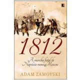 1812 - A Marcha Fatal de Napoleão Rumo a Moscou