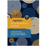 A Regulação de Medicamentos no Brasil - Carolina Fracalossi Rediguieri, Camila Fracalossi Rediguieri, Fernanda Pires Vieira