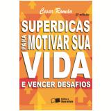 SUPERDICAS PARA MOTIVAR SUA VIDA E VENCER DESAFIOS - 2ª edição (Ebook) - Cesar Romão