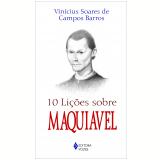 10 Lições Sobre Maquiavel (Ebook) - Vínicios Soares de Campos Barros