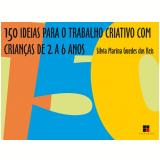 150 ideias para o trabalho criativo com crianças de 2 a 6 anos (Ebook) - Silvia Marina Guedes Dos Reis