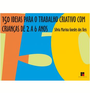 150 ideias para o trabalho criativo com crianças de 2 a 6 anos (Ebook)