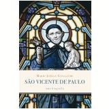 São Vicente de Paulo: Uma Biografia - Marie-joëlle Guillaume