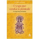 O Yoga Que Conduz à Plenitude - Gloria Arieira
