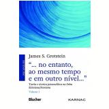 """""""...no entanto, ao mesmo tempo e em outro nível..."""" (Vol. 1) - James S. Grotstein"""