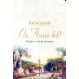 Anos 40, os a Fic��o e o Real de uma �poca - Rachel Jardim