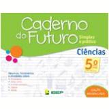 Caderno Do Futuro - Ciências - 5º Ano - Celia Passos, Zeneide Silva