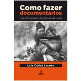 Como fazer documentários (Ebook) - Luiz Carlos Lucena