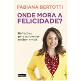 Onde Mora a Felicidade? - Fabiana Bertotti