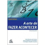 A Arte de Fazer Acontecer - David Allen