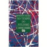 No Tempo do Niilismo - Benedito Nunes