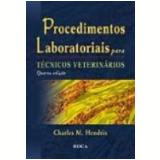 Procedimentos Laboratoriais para T�cnicos Veterin�rios 4� Edi��o - Charles M. Hendrix
