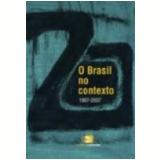 Brasil no Contexto, o (1987-2007) - Jaime Pinsky