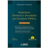 Separação, Divórcio e Inventário por Escritura Pública Teoria e Prática 2ª Edição - Christiano Cassettari