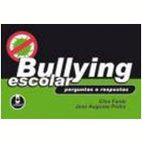 Bullying Escolar Perguntas e Respostas - Cleo Fante, Jose Augusto Pedra