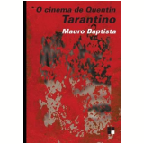 O Cinema de Quentin Tarantino - Mauro Baptista