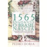 1565 - Enquanto o Brasil Nascia - Pedro Doria