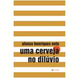 Uma cerveja no dilúvio (Ebook) - Afonso Henriques Neto