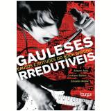Gauleses Irredutíveis: causos e atitudes do rock gaúcho (Ebook) - Alisson Avila, Cristiano Bastos, Eduardo Müller