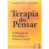 Terapia Do Pensar - O Principio Do Pensamento E O - Andréa Deren Destefani